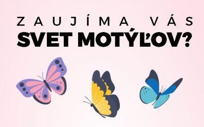 Zaujíma vás svet motýľov?